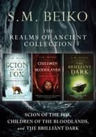 The Realms of Ancient Collection ebook by S.M. Beiko