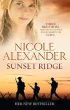 Sunset Ridge ebook by Nicole Alexander