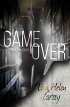 Game Over ebook by Lisa Helen Gray