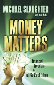 Money Matters Participant's Guide - Financial Freedom for All God's Children ebook by Mike Slaughter