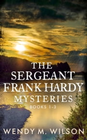 The Sergeant Frank Hardy Mysteries - Three Book Anthology ebook by Wendy M. Wilson