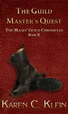 The Guild Master's Quest - Chronicles of the Mages' Guild Book 2 ebook by Karen C. Klein