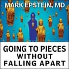 Going to Pieces without Falling Apart - A Buddhist Perspective on Wholeness livre audio by Mark Epstein, MD