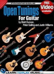 Open Tuning Guitar Lessons - Teach Yourself How to Play Guitar (Free Video Available) ebook by LearnToPlayMusic.com,Brett Duncan,Peter Gelling,Justin Williams