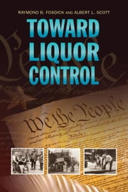 Toward Liquor Control ebook by Raymond B. Fosdick and Albert L. Scott