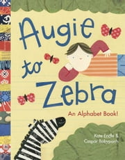 Augie to Zebra - An Alphabet Book! ebook by Kate Endle,Caspar Babypants