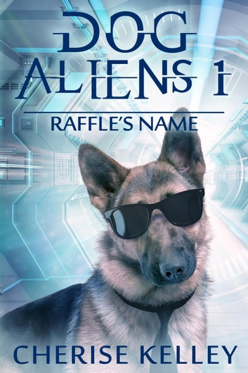 Dog Aliens 1: Raffle's Name - Dog Aliens, #1 ebook by Cherise Kelley