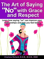 The Art of Saying NO with Grace and Respect ebook by Charlene Richard