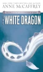 The White Dragon - Volume III of The Dragonriders of Pern ebook by Anne McCaffrey