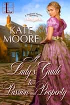 A Lady's Guide to Passion and Property ebook by Kate Moore