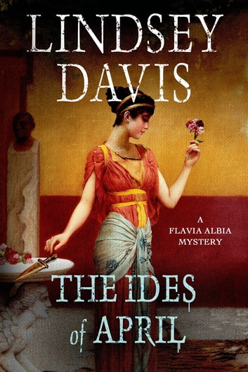 The Ides of April - A Flavia Albia Mystery ebook by Lindsey Davis