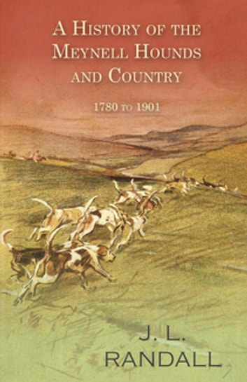 A History of the Meynell Hounds and Country - 1780 to 1901 ebook by J. L. Randall