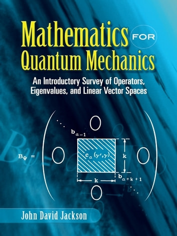 Mathematics for quantum mechanics ebook by john david jackson mathematics for quantum mechanics an introductory survey of operators eigenvalues and linear vector fandeluxe