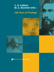 100 Years of Virology - The Birth and Growth of a Discipline ebook by Charles H. Calisher,M.C. Horzinek