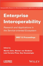 Enterprise Interoperability - Research and Applications in Service-oriented Ecosystem (Proceedings of the 5th International IFIP Working Conference IWIE 2013) ebook by Martin Zelm,Marten van Sinderen,Luis Ferraira Pires,Guy Doumeingts
