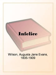 Infelice ebook by Augusta Jane Evans Wilson