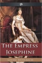 The Empress Josephine ebook by Louise Muhlbach
