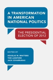 A Transformation in American National Politics - The Presidential Election of 2012 ebook by