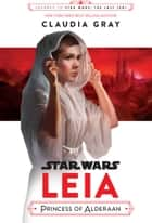 Star Wars: Leia, Princess of Alderaan ebook by Claudia Gray