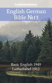 English German Bible №13 - Basic English 1949 - Lutherbibel 1912 ebook by TruthBeTold Ministry, Joern Andre Halseth, Samuel Henry Hooke