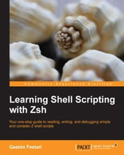 Learning Shell Scripting with Zsh ebook by Gastón Festari