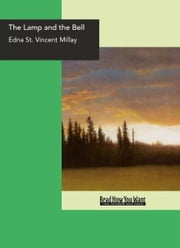 The Lamp And The Bell : A Drama In Five Acts ebook by Edna St. Vincent Millay