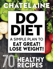 Do Diet - A Simple Plan to Eat Great! Lose Weight! ebook by Chatelaine