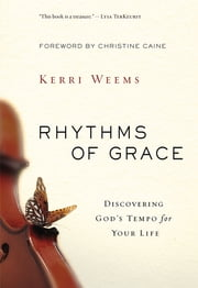 Rhythms of Grace - Discovering God's Tempo for Your Life ebook by Kerri Weems,Christine Caine
