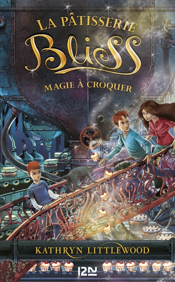 Bliss - tome 3 : Magie à croquer ebook by Kathryn LITTLEWOOD