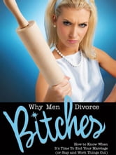 Why Men Divorce Bitches - How to Know When It's Time to End Your Marriage (or Stay and Work Things Out) ebook by Hyatt, Andrew