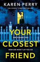 Your Closest Friend - She found you. Now she won't let you go. The unputdownable thriller you won't be able to resist ebook by Karen Perry