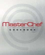 MasterChef Cookbook ebook by The Contestants and Judges of MasterChef