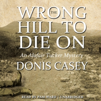 The Wrong Hill to Die On - An Alafair Tucker Mystery audiobook by Donis Casey,Poisoned Pen Press