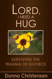 Lord I Need A Hug ebook by Donna Christensen