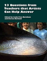 23 Questions from Teachers that Artists Can Help Answer ebook by Linda Burnham and Steven Durland
