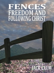 Fences, Freedom, and Following Christ ebook by Jack Exum