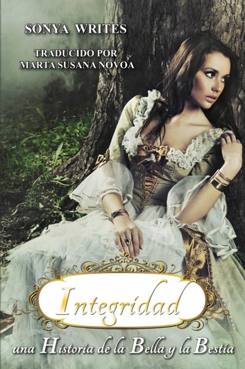 Integridad - una Historia de la Bella y la Bestia. ebook by Sonya Writes