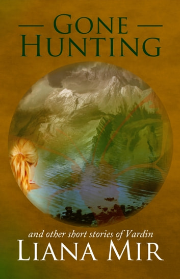 Gone Hunting: and other short stories of Vardin ebook by Liana Mir