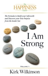 I AM STRONG - The Forumula to Build your Self-Worth and Discover your True Purpose from the Inside Out! ebook by Kirk Wilkinson