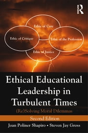 Ethical Educational Leadership in Turbulent Times - (Re) Solving Moral Dilemmas ebook by Joan Poliner Shapiro, Steven Jay Gross
