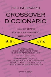 English/Spanish Crossover Diccionario - 15,000 Cognates Vocabulario Identico Ingles/Espanol ebook by R.G. Chur
