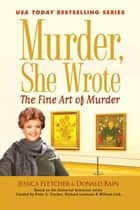 Murder, She Wrote: The Fine Art of Murder ebook by Jessica Fletcher, Donald Bain
