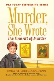 Murder, She Wrote: The Fine Art of Murder ebook by Jessica Fletcher,Donald Bain