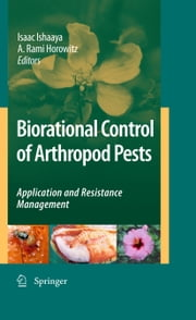 Biorational Control of Arthropod Pests - Application and Resistance Management ebook by Isaac Ishaaya,A. Rami Horowitz