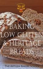 Baking Low Gluten & Heritage Breads ebook by The Artisan Bakery School