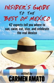 The Insider's Guide to the Best of Mexico ebook by Carmen Amato