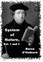 The System Of Nature, Vol. 1 ebook by Baron D'Holbach