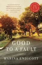 Good to a Fault ebook by Marina Endicott