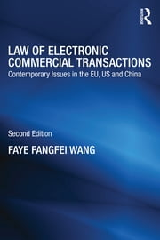Law of Electronic Commercial Transactions - Contemporary Issues in the EU, US and China ebook by Faye Fangfei Wang