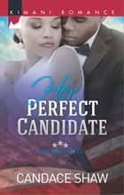 Her Perfect Candidate ebook by Candace Shaw